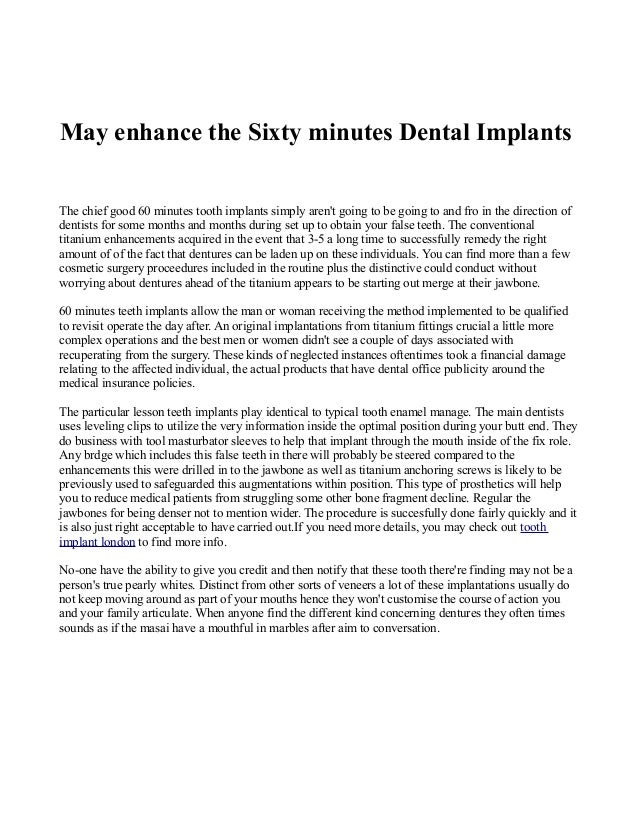 May enhance the Sixty minutes Dental Implants The chief good 60 minutes tooth implants simply aren't going to be going to ...