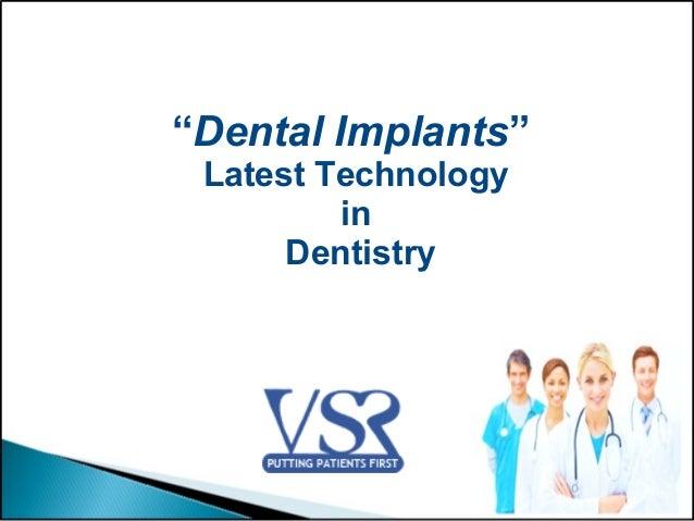 """Dental Implants""Latest TechnologyinDentistry"
