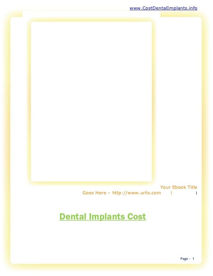www.CostDentalImplants.info                                     Your Ebook Title     Goes Here – http://www.urlis.com    1...
