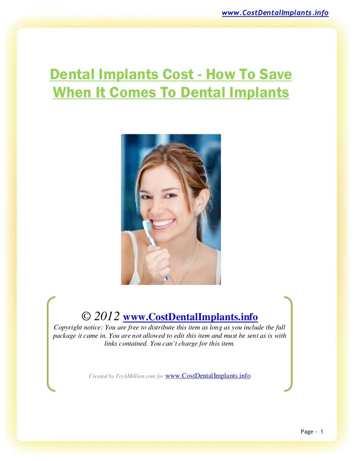 www.CostDentalImplants.infoDental Implants Cost - How To SaveWhen It Comes To Dental Implants          © 2012 www.CostDent...