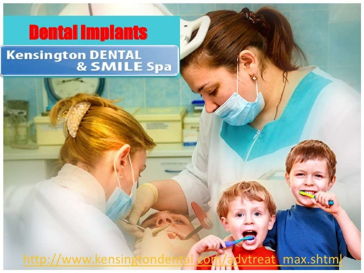 Dental Implants<br />http://www.kensingtondental.com/advtreat_max.shtml<br />