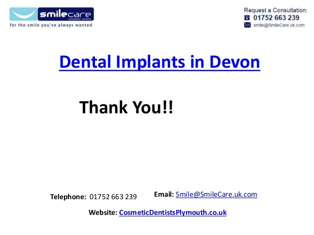 Dental Implants in Devon Telephone: 01752 663 239 Email: Smile@SmileCare.uk.com Website: CosmeticDentistsPlymouth.co.uk Th...