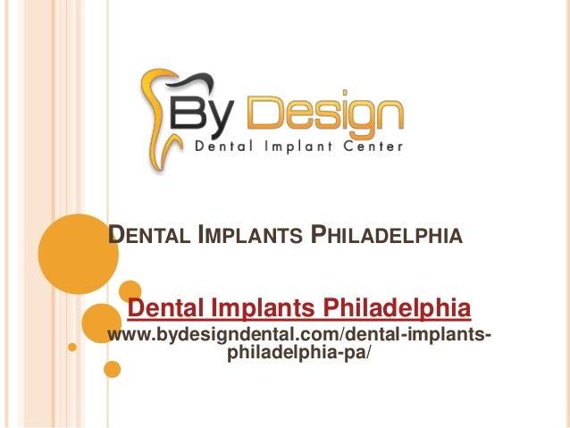 DENTAL IMPLANTS PHILADELPHIA Dental Implants Philadelphia www.bydesigndental.com/dental-implants- philadelphia-pa/
