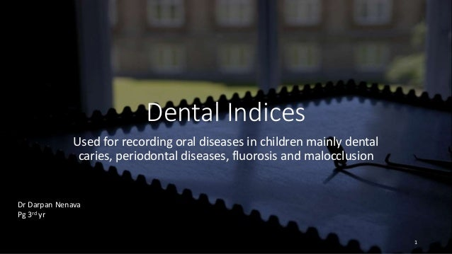 Dental Indices Used for recording oral diseases in children mainly dental caries, periodontal diseases, fluorosis and malo...