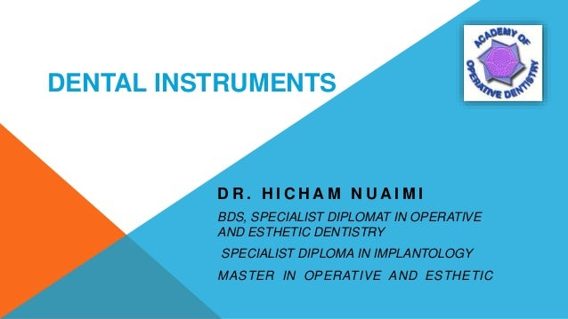 DENTAL INSTRUMENTS D R . H I C H A M N U A I M I BDS, SPECIALIST DIPLOMAT IN OPERATIVE AND ESTHETIC DENTISTRY SPECIALIST D...