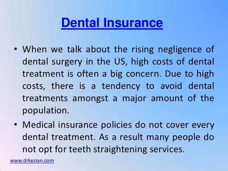 Dental Insurance • When we talk about the rising negligence of   dental surgery in the US, high costs of dental   treatmen...