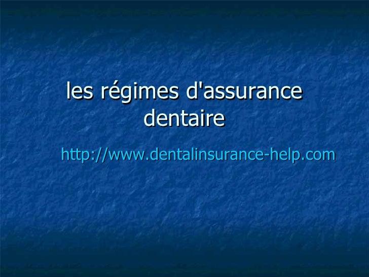les régimes d'assurance dentaire http://www.dentalinsurance-help.com