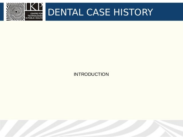 DENTAL CASE HISTORY    INTRODUCTION