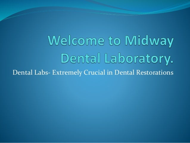 Dental Labs- Extremely Crucial in Dental Restorations