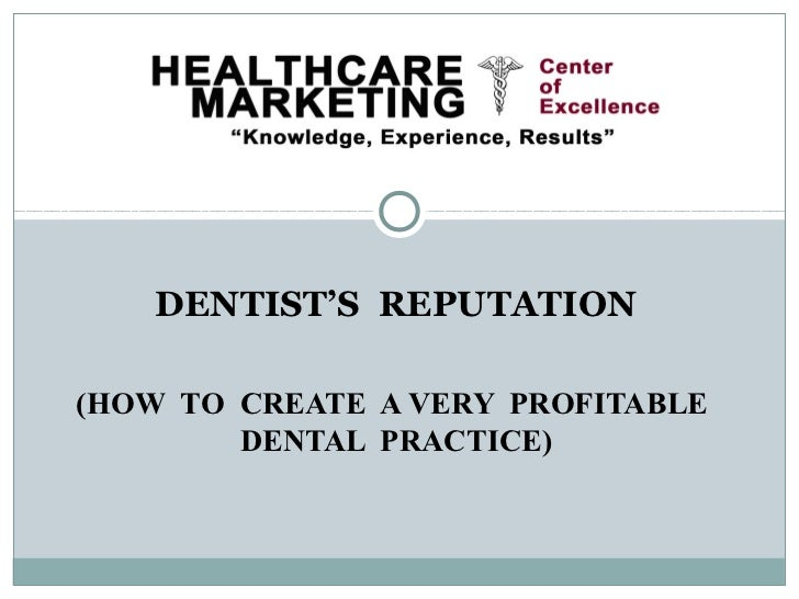 DENTIST'S REPUTATION(HOW TO CREATE A VERY PROFITABLE        DENTAL PRACTICE)