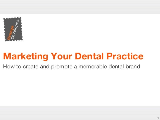 1 Marketing Your Dental Practice How to create and promote a memorable dental brand