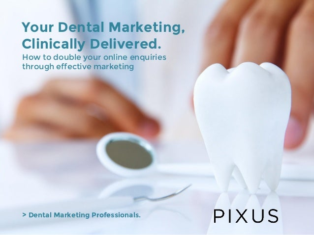 Your Dental Marketing, Clinically Delivered. How to double your online enquiries through effective marketing > Dental Mark...