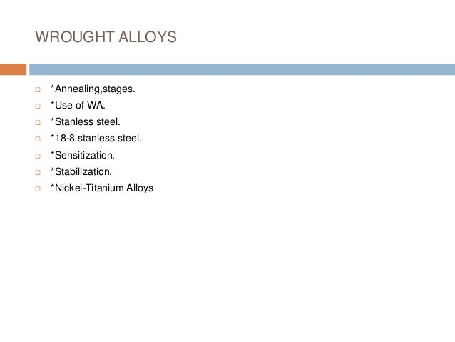WROUGHT ALLOYS  *Annealing,stages.  *Use of WA.  *Stanless steel.  *18-8 stanless steel.  *Sensitization.  *Stabiliz...