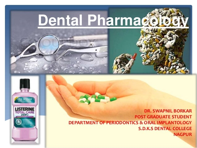 Dental Pharmacology DR. SWAPNIL BORKAR POST GRADUATE STUDENT DEPARTMENT OF PERIODONTICS & ORAL IMPLANTOLOGY S.D.K.S DENTAL...