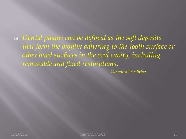     Dental plaque can be defined as the soft deposits      that form the biofilm adhering to the tooth surface or      ot...