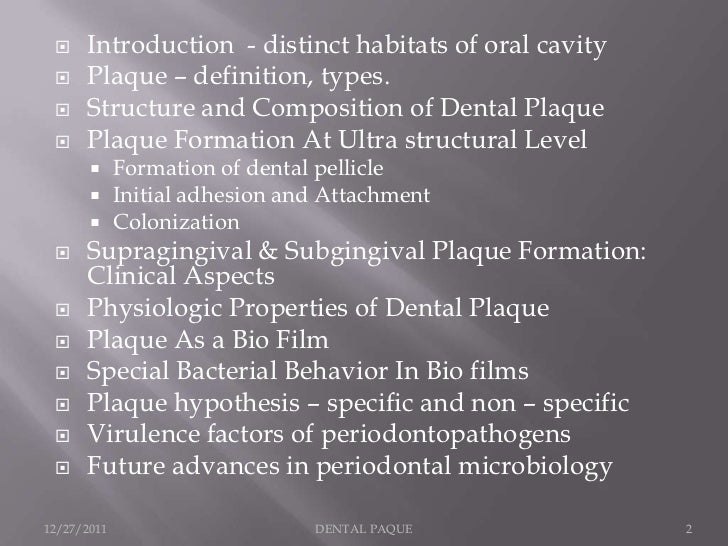     Introduction - distinct habitats of oral cavity     Plaque – definition, types.     Structure and Composition of De...
