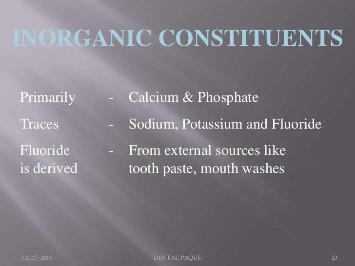 INORGANIC CONSTITUENTSPrimarily    -   Calcium & PhosphateTraces       -   Sodium, Potassium and FluorideFluoride     -   ...