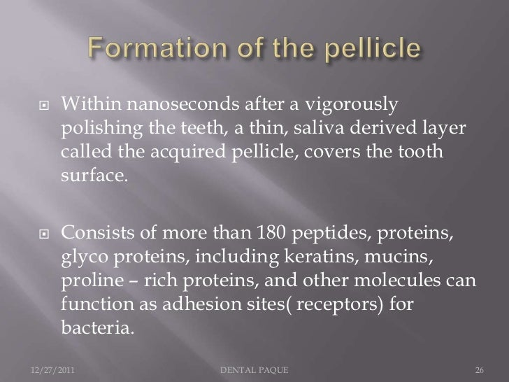     Within nanoseconds after a vigorously      polishing the teeth, a thin, saliva derived layer      called the acquired...