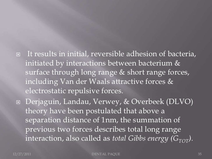      It results in initial, reversible adhesion of bacteria,      initiated by interactions between bacterium &      surf...