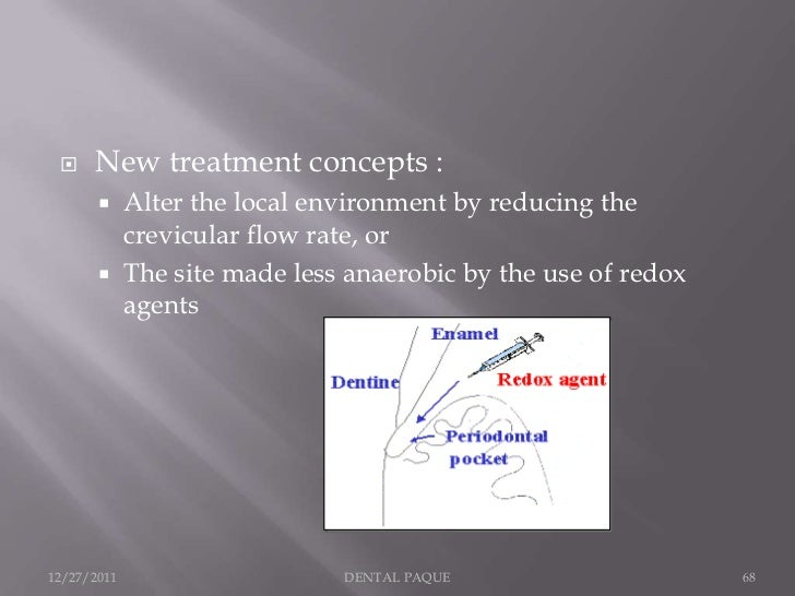     New treatment concepts :            Alter the local environment by reducing the             crevicular flow rate, or...