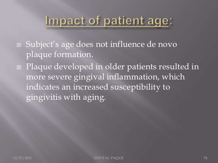     Subject's age does not influence de novo      plaque formation.     Plaque developed in older patients resulted in  ...