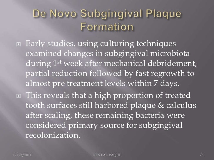     Early studies, using culturing techniques      examined changes in subgingival microbiota      during 1st week after ...