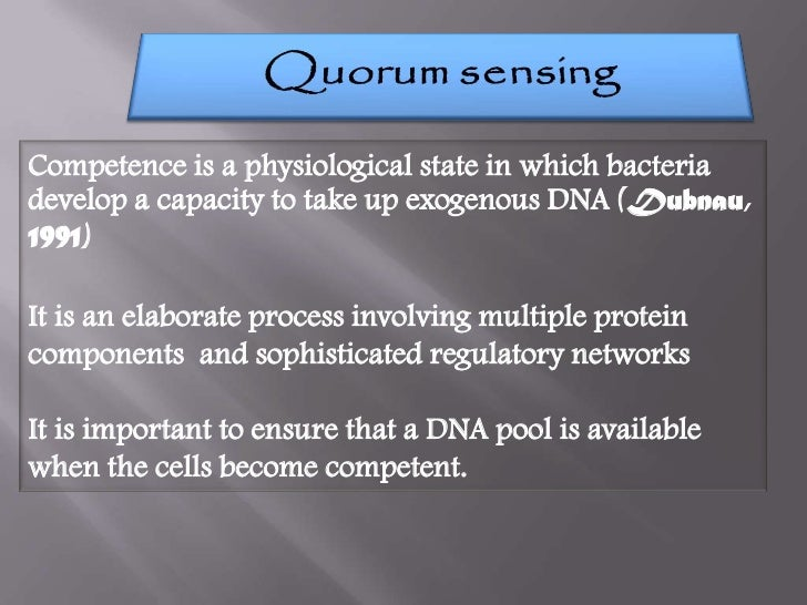 •   In S.mutans ,quorum sensing is mediated by a    competence stimulating peptide (CSP)•   This peptide also induces gene...