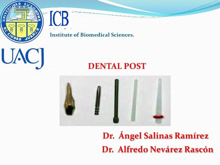 Institute of Biomedical Sciences.              DENTAL POST                    Dr. Ángel Salinas Ramírez                   ...