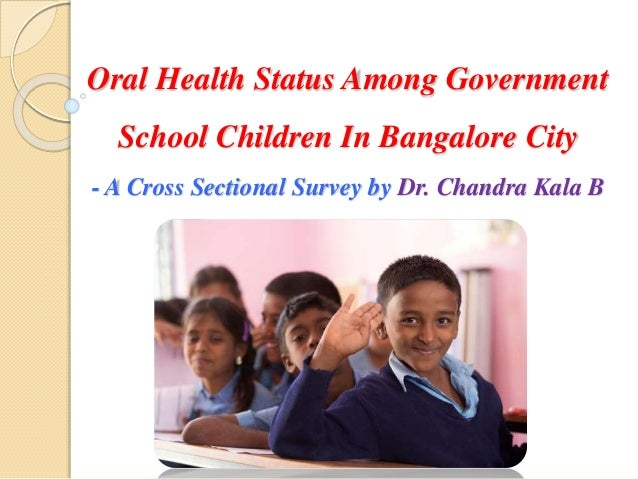 Oral Health Status Among Government School Children In Bangalore City - A Cross Sectional Survey by Dr. Chandra Kala B