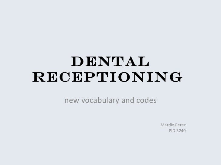 Dental Receptioning  new vocabulary and codes Mardie Perez PID 3240
