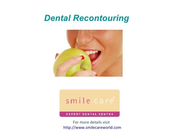 Dental Recontouring For more details visit  http:// www.smilecareworld.com