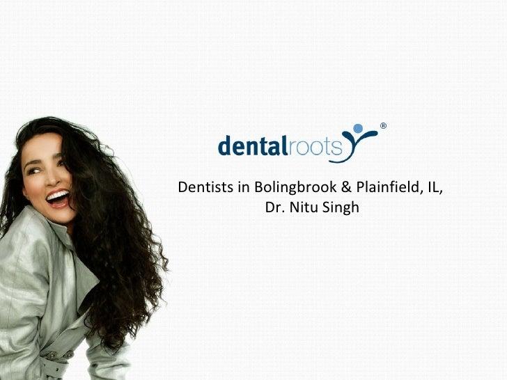 Dentists in Bolingbrook & Plainfield, IL,  Dr. Nitu Singh