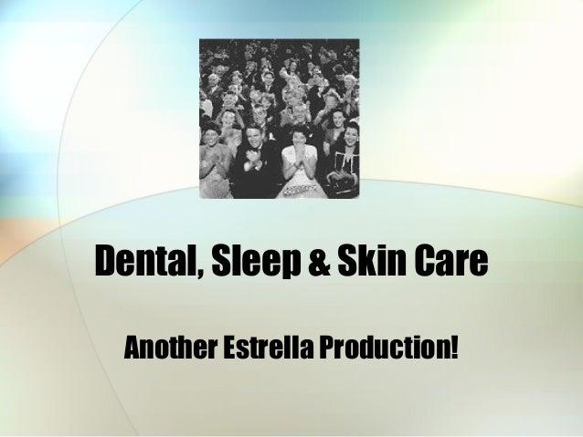Dental, Sleep & Skin Care Another Estrella Production!