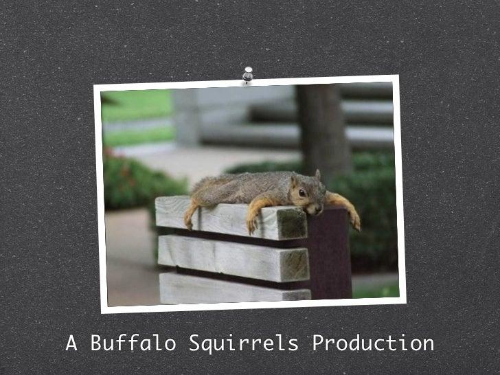 A Buffalo Squirrels Production
