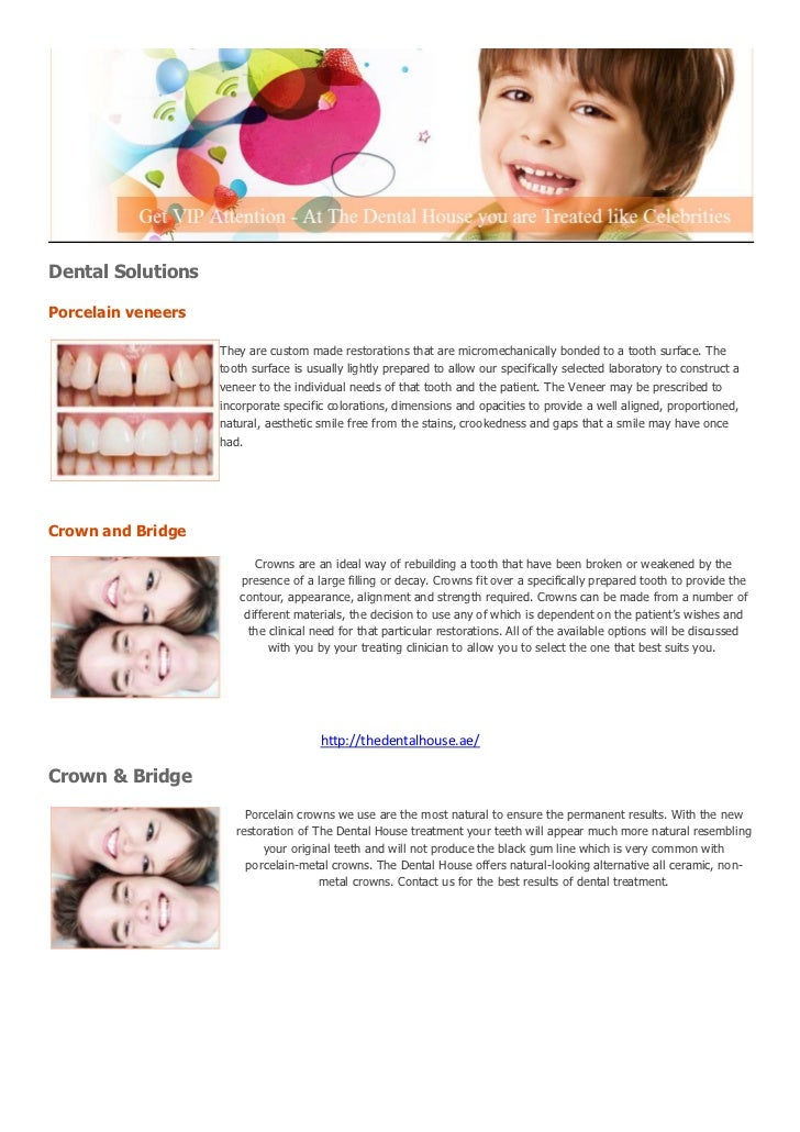 Dental SolutionsPorcelain veneers                    They are custom made restorations that are micromechanically bonded t...