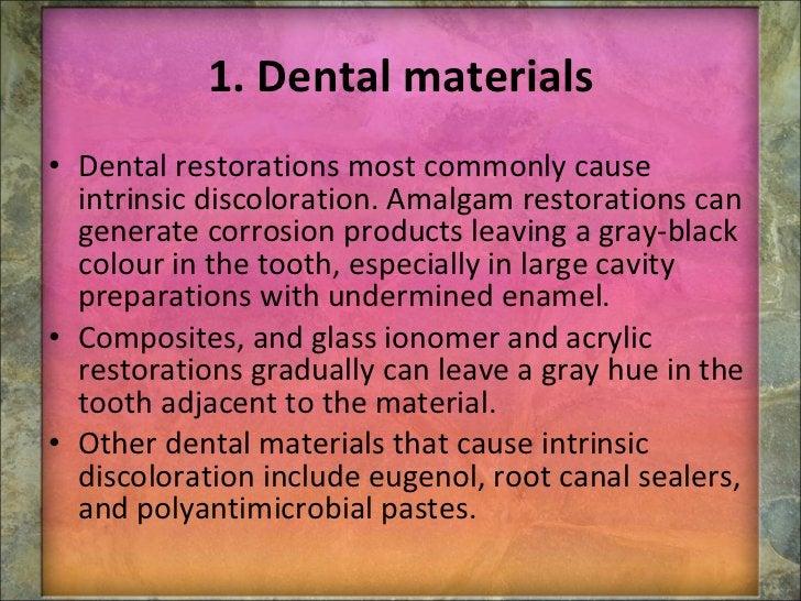 1. Dental materials <ul><li>Dental restorations most commonly cause intrinsic discoloration. Amalgam restorations can gene...