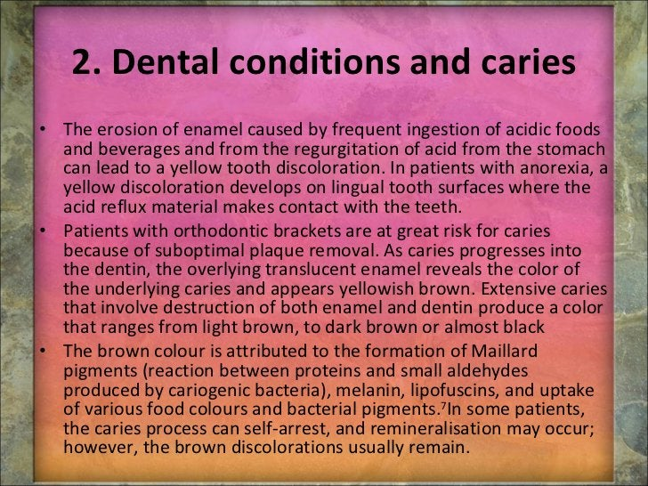 2. Dental conditions and caries <ul><li>The erosion of enamel caused by frequent ingestion of acidic foods and beverages a...