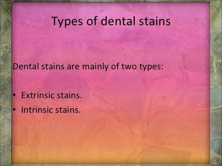 Types of dental stains <ul><li>Dental stains are mainly of two types: </li></ul><ul><li>Extrinsic stains. </li></ul><ul><l...