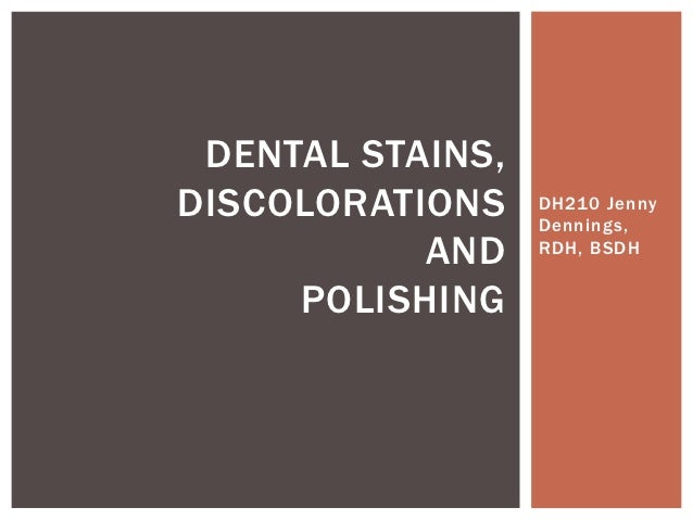 DENTAL STAINS,DISCOLORATIONS    DH210 Jenny                  Dennings,           AND    RDH, BSDH     POLISHING