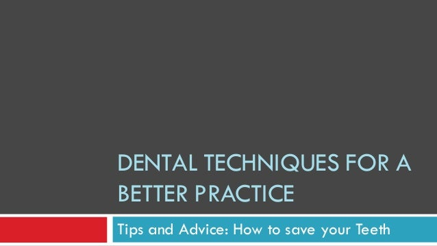 DENTAL TECHNIQUES FOR A BETTER PRACTICE Tips and Advice: How to save your Teeth