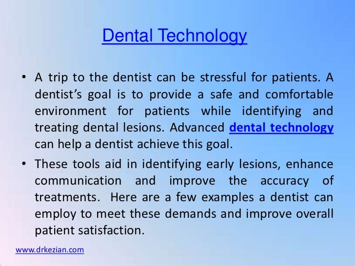 Dental Technology • A trip to the dentist can be stressful for patients. A   dentist's goal is to provide a safe and comfo...