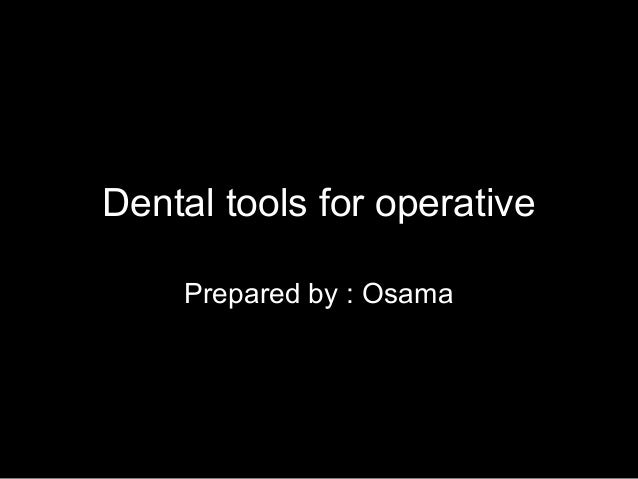 Dental tools for operative    Prepared by : Osama