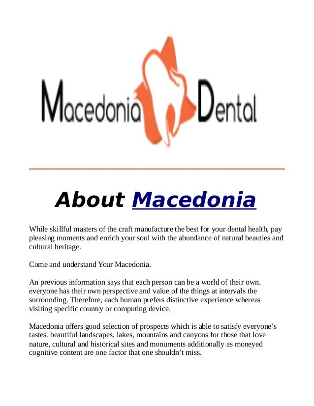 About Macedonia While skillful masters of the craft manufacture the best for your dental health, pay pleasing moments and ...