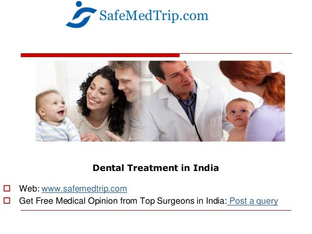Dental Treatment in India  Web: www.safemedtrip.com  Get Free Medical Opinion from Top Surgeons in India: Post a query S...