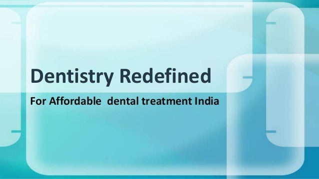 Dentistry Redefined For Affordable dental treatment India