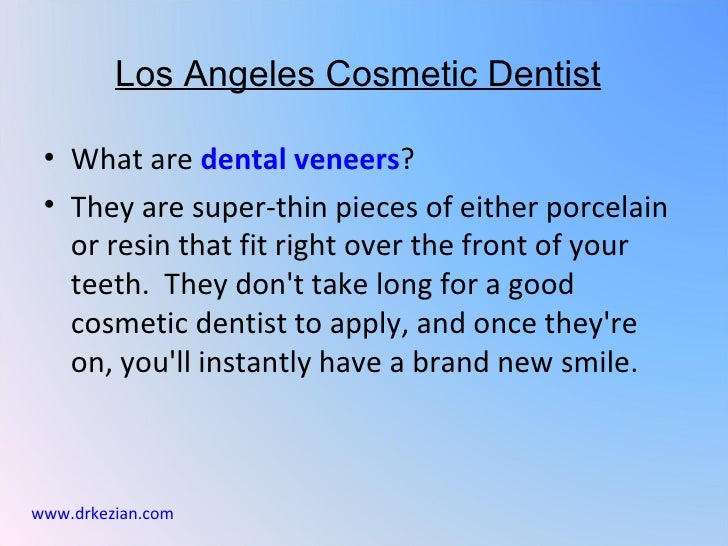 Los Angeles Cosmetic Dentist • What are dental veneers? • They are super-thin pieces of either porcelain   or resin that f...