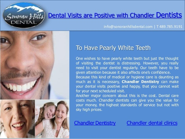 Dental Visits are Positive with Chandler Dentists info@sonoranhillsdental.com | T 489.785.9191  To Have Pearly White Teeth...