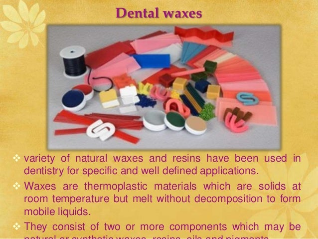 dental waxes Start studying dental waxes learn vocabulary, terms, and more with flashcards, games, and other study tools.