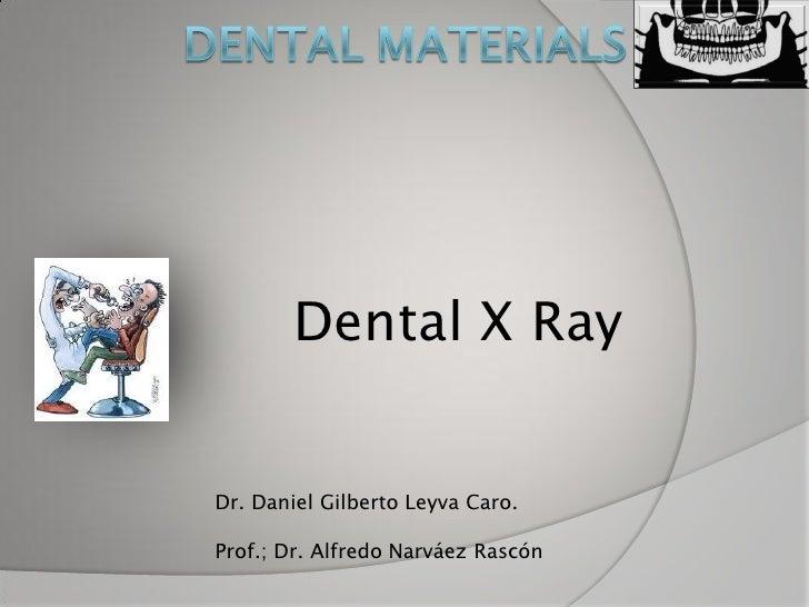 Dental X RayDr. Daniel Gilberto Leyva Caro.Prof.; Dr. Alfredo Narváez Rascón