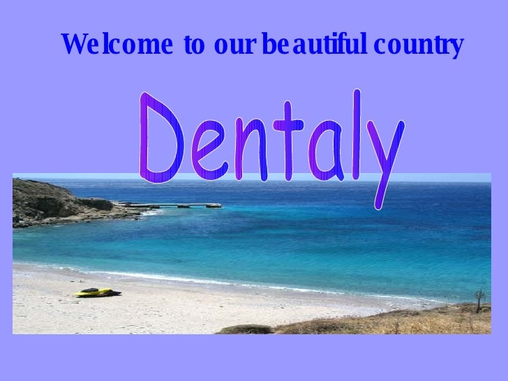Welcome to our beautiful country Dentaly